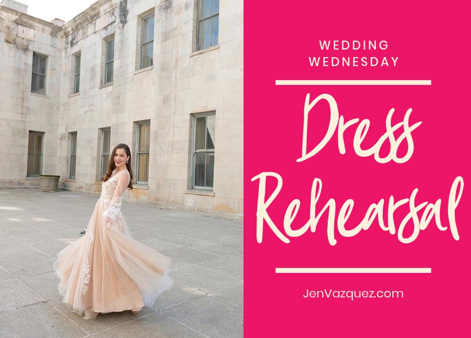 Wedding Wednesdays – Dress Rehearsal