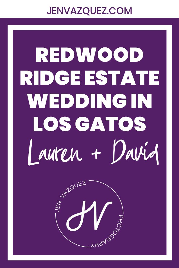Redwood Ridge Estate Wedding in Los Gatos | Lauren and David 3
