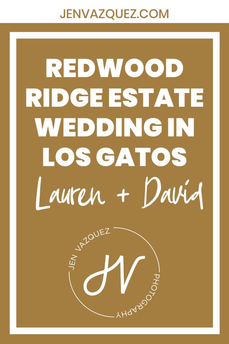 Redwood Ridge Estate Wedding in Los Gatos | Lauren and David 4